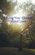 Loving You : Quotes about Love by kimberly1327