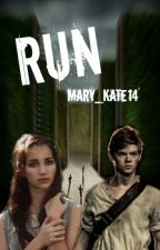 Run (A Maze Runner/Newt Fan Fiction) ON HOLD by mary_kate14