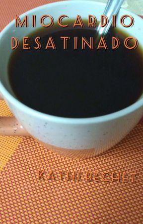Miocardio Desatinado by KatherinBechet
