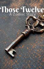Those Twelve- A Zodiac Story by ElishaLilith