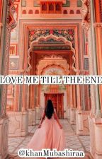love me till the end by PathanZartasha