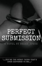 PERFECT SUBMISSION by Bread_Space