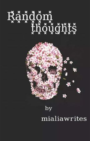 Random thoughts by mialiawrites