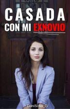 Casada con mi ex-novio (Pausada) by DaniSofia_G