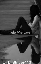 Help Me Love by Dirk_Strider413