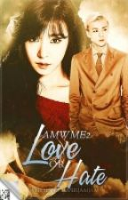 AMWME2: Love or Hate by JaramellaChiva