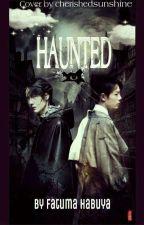 Haunted ...✔ by FatumaHabuya