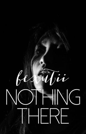 Nothing There | Rewriting by bexutii