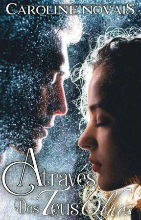 Através dos teus Olhos - Livro I by CarolineNovais