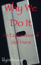 Why We Do It: An Explanation of Self Harm by lilyinthesky