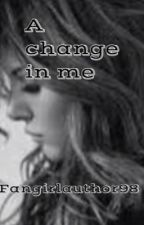 A change in me /Matt Espinosa// by fangirlauthor98