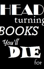 Head Turning Books You'll Die For by kahrahaha
