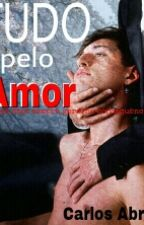 Tudo pelo Amor by karlosnightblue