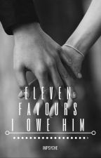 Eleven Favours I Owe Him (Kismet-on hold) by ImPsyche
