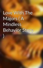Love With The Majors ( A Mindless Behavior Story ) by RocOwnss