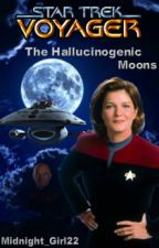 Star Trek Voyager: The Hallucinogenic Moons by Midnight_Girl22
