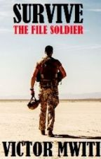 SURVIVE: The File Soldier series(Book one) by VictorMwiti