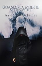 Cuando la muerte se enamore #PNovel by ArumaValeria