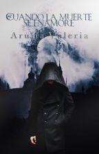 Cuando la muerte se enamore by ArumaValeria