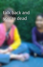 talk back and you're dead by annafrozen16