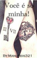 Você é só minha! by ManuReis321