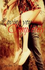 Loving you Completely [Completed] by jayline30