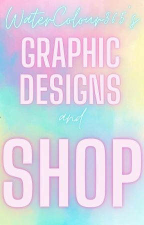 WaterColour365's Graphic Designs and Shop! by WaterColour365
