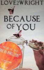 Because Of You (Butterfly Series Book 2) by love2wright