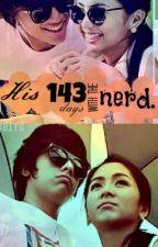 His 143 days with the NERD. (HIATUS) by misspadillax