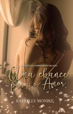 Uma chance para o amor (Degustação) by RafaellyMonike