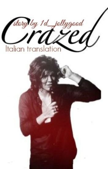 Crazed. (Harry Styles) || Italian translation