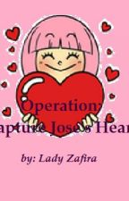 Operation; Capture Jose's Heart (COMPLETE) by ladyzafira
