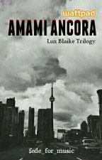 Amami Ancora || Lux Blaike Trilogy by fede_for_music