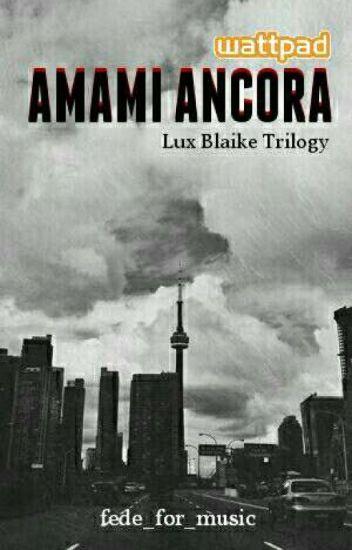 Amami Ancora || Lux Blaike Trilogy