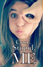 Crazy. Stupid. ME. by _spirt_