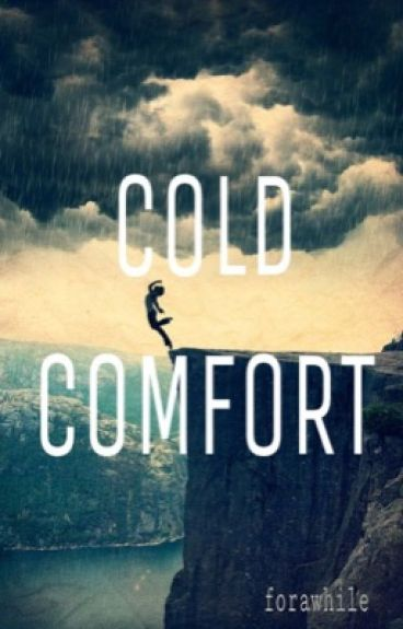 Cold Comfort by forawhile