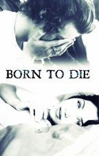 Born To Die / h.s by moonofmay