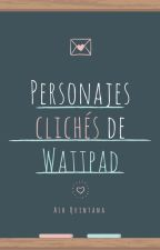 Personajes cliché de Wattpad by Ash-Quintana