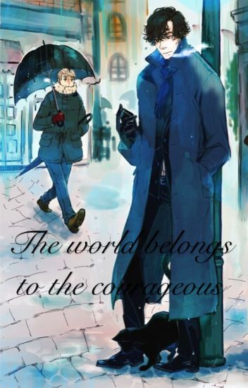 The world belongs to the courageous (Johnlock)