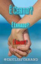 É Certo ? É Errado ? É Amor? (Em Revisão) by ericlesfernand