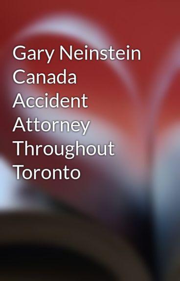 Gary Neinstein Canada Accident Attorney Throughout Toronto by garyneinstein