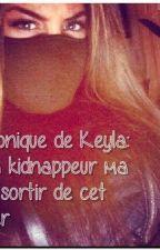 Chronique de Keyla : Mon kidnappeur ma Fait Sortir de cet enfer by _MVRIVM_