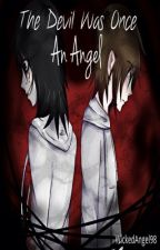 The Devil Was Once An Angel~ (Jeff The Killer Love Story) by WickedAngel98