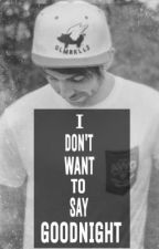 I Don't Want To Say Goodnight (All Time Low Fanfic) by p4intingfl0wers