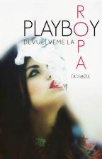 Playboy, Devuélveme La Ropa © [#1, #2 y #3] by Diosa_Azul