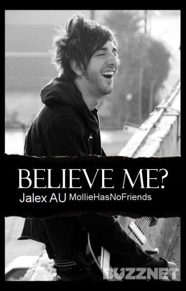 Believe Me? (Jalex, boyxboy)