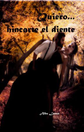 Quiero... hincarte el diente by AlbaLasas