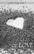 Ashes of Love  (Sad Poems) by awwthentic
