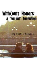 With(out) Honnors: A Fangirl (by Rainbow Rowell) Fanfiction by rmseevers