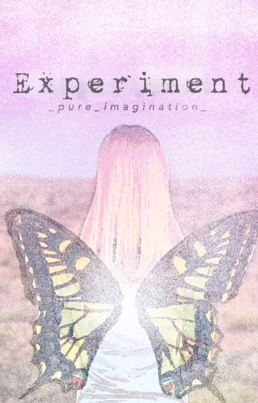 Experiment (Completed) by _pure_imagination_